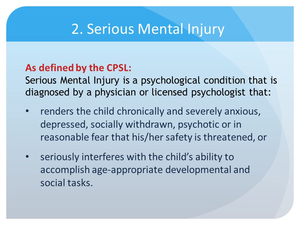 2. Serious Mental Injury As defined by the CPSL: