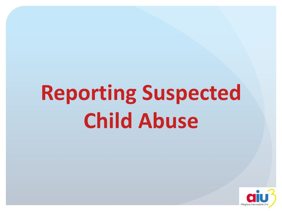 Reporting Suspected Child Abuse