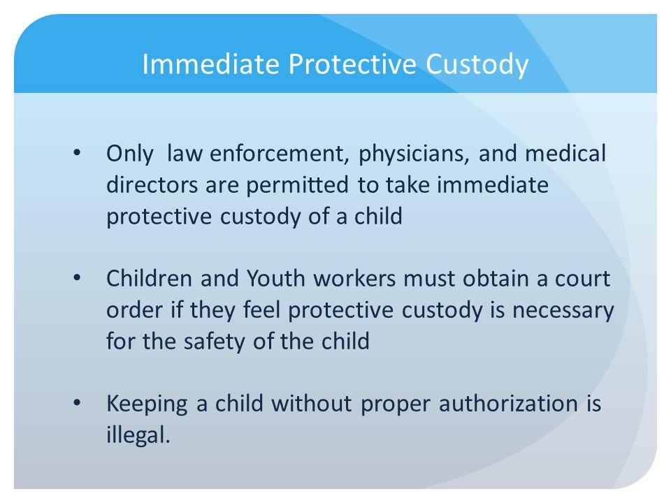 Immediate Protective Custody