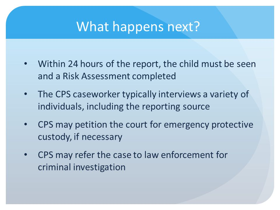 What happens next Within 24 hours of the report, the child must be seen and a Risk Assessment completed.