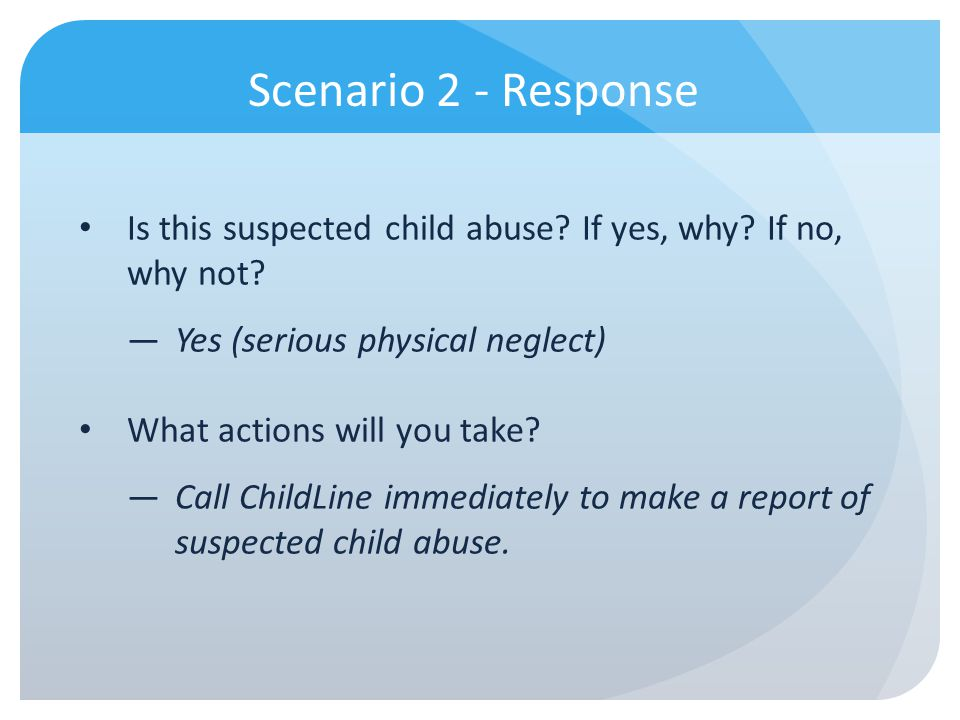 Scenario 2 - Response Is this suspected child abuse If yes, why If no, why not Yes (serious physical neglect)