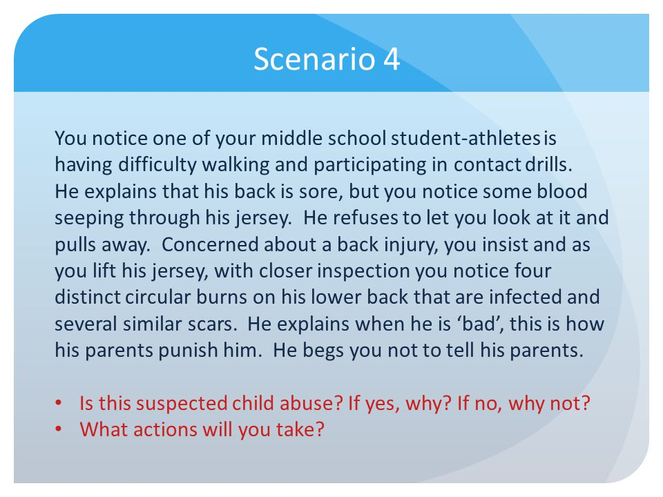 Scenario 4 You notice one of your middle school student-athletes is having difficulty walking and participating in contact drills.