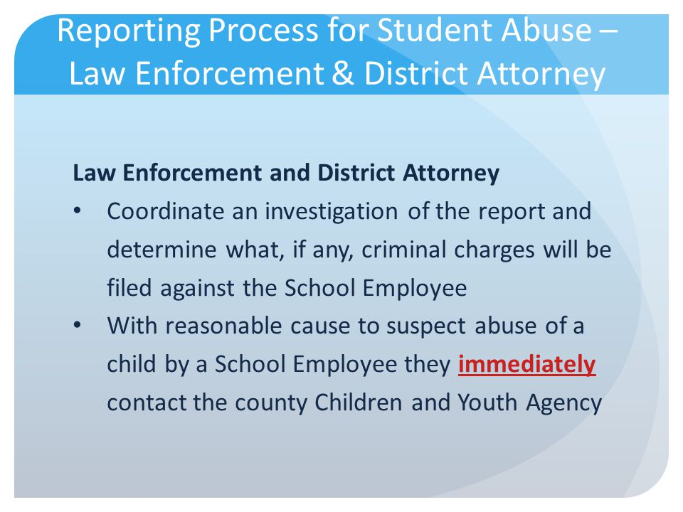 Reporting Process for Student Abuse –Law Enforcement & District Attorney