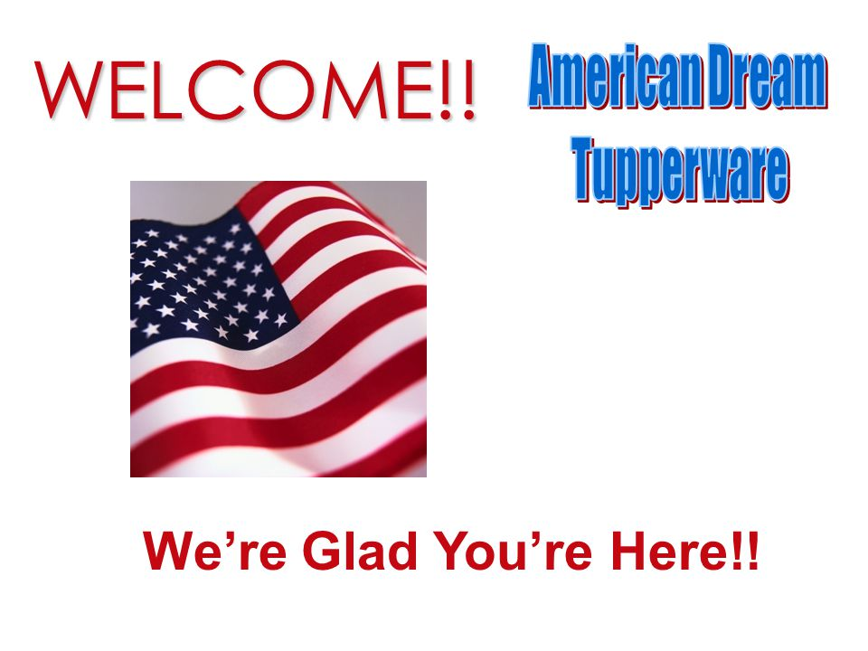 WELCOME!! American Dream Tupperware Marcia We're Glad You're Here!!