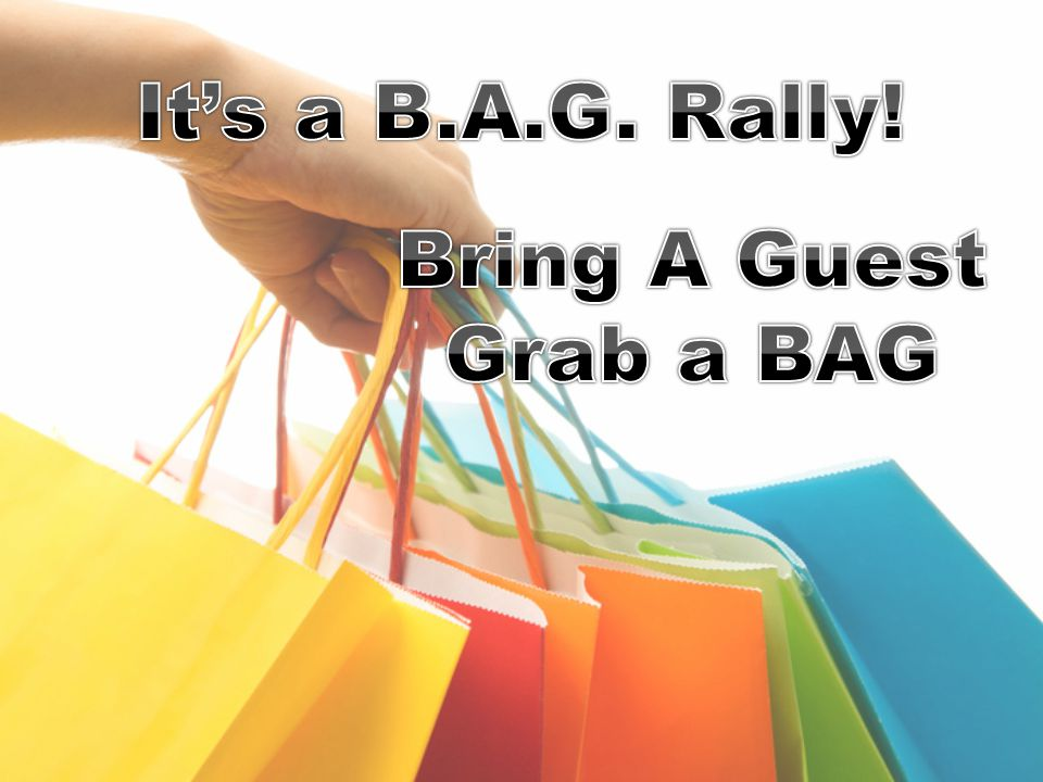 It's a B.A.G. Rally! Bring A Guest Grab a BAG