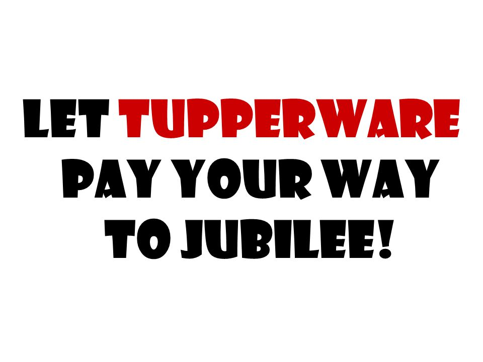 Let Tupperware Pay Your Way to Jubilee!