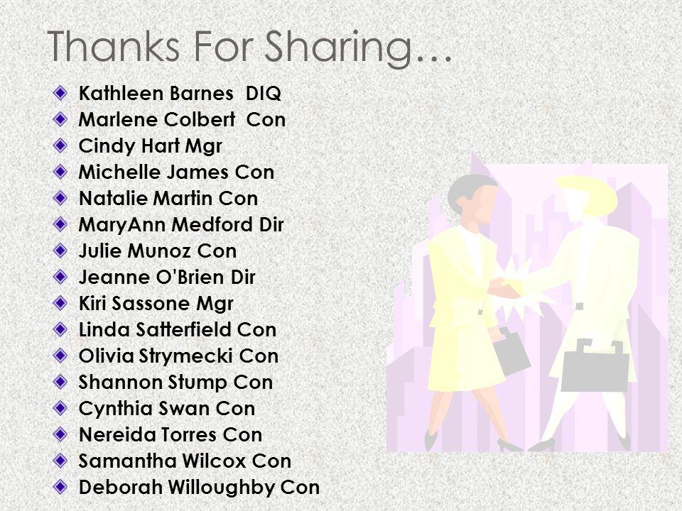 Thanks For Sharing… Kathleen Barnes DIQ Marlene Colbert Con