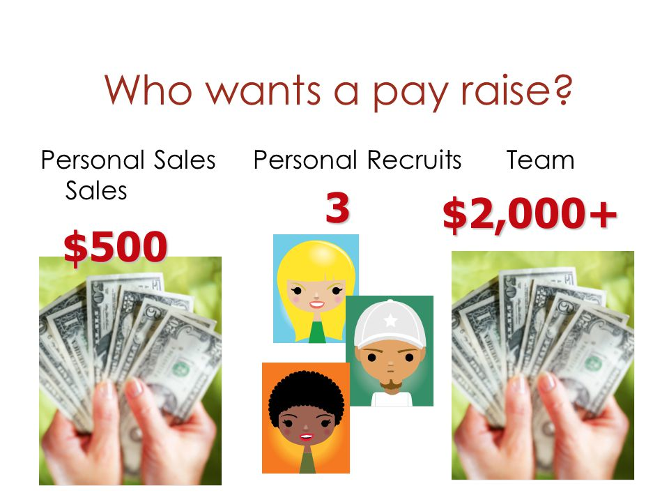 Who wants a pay raise 3 $2,000+ $500