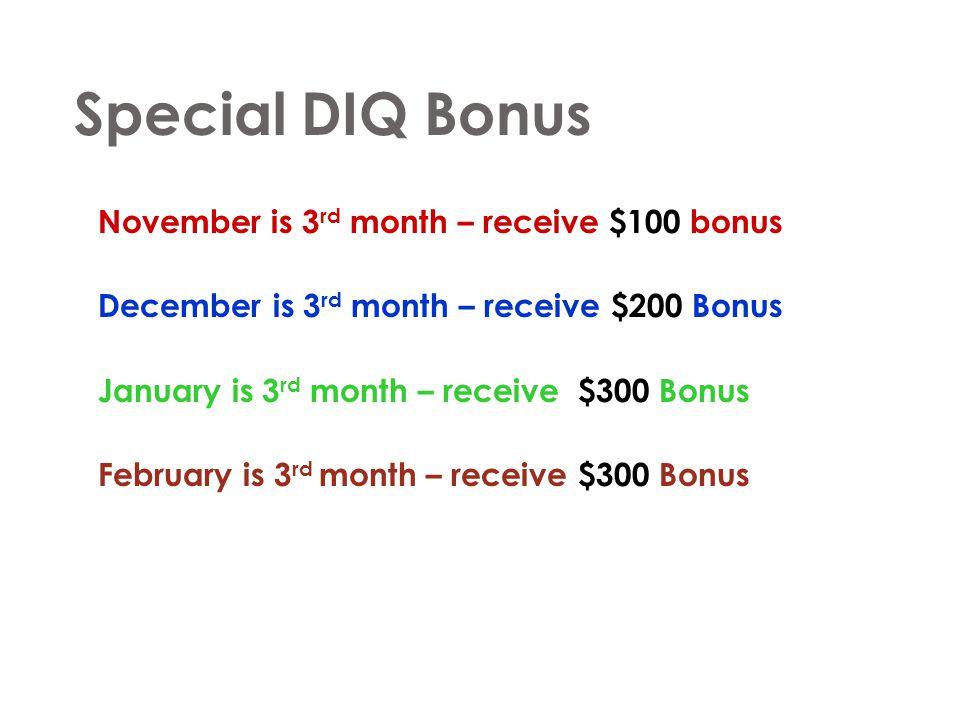 Special DIQ Bonus November is 3rd month – receive $100 bonus