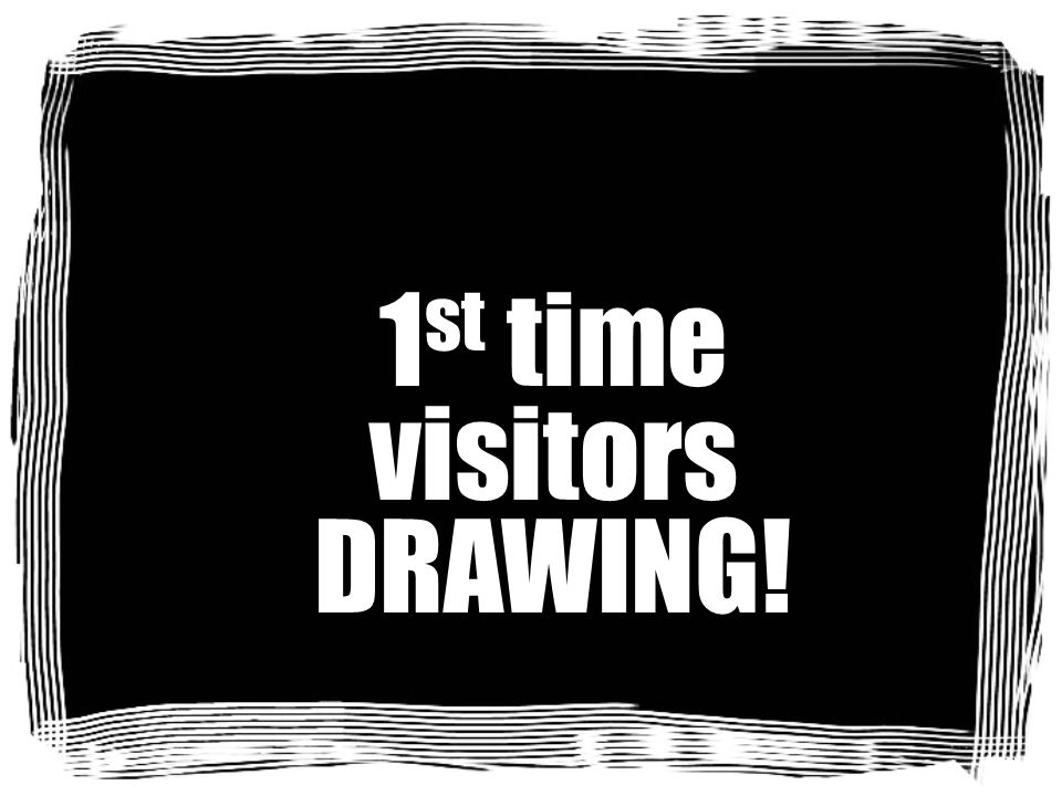 1st time visitors DRAWING!