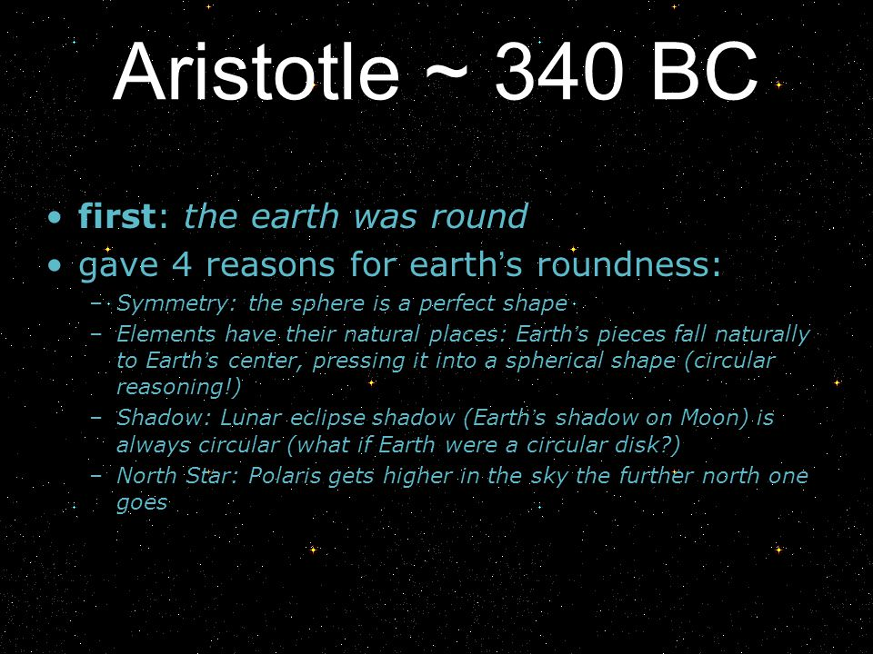Aristotle ~ 340 BC first: the earth was round