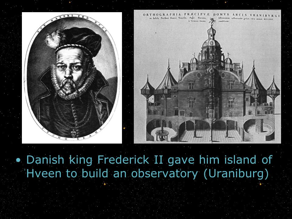 Danish king Frederick II gave him island of Hveen to build an observatory (Uraniburg)