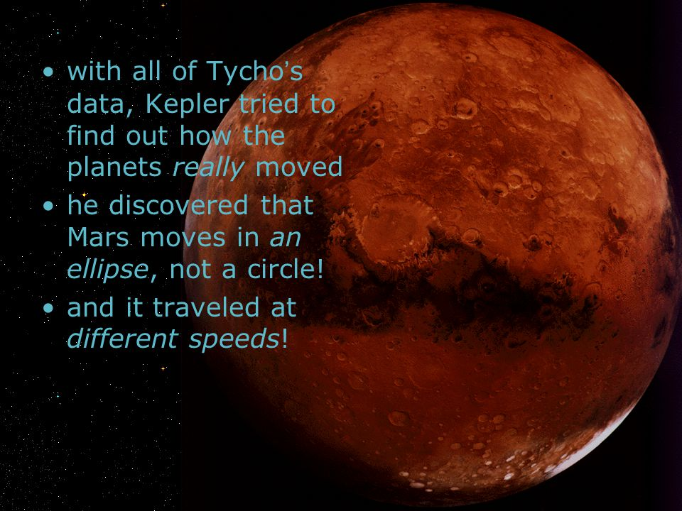 with all of Tycho's data, Kepler tried to find out how the planets really moved