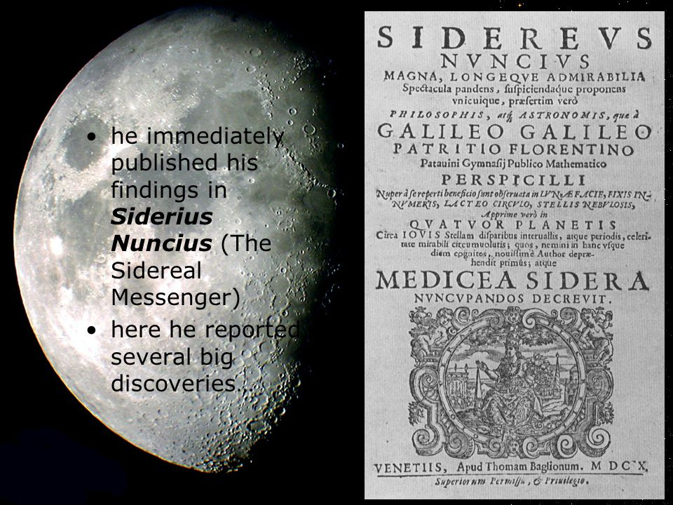 he immediately published his findings in Siderius Nuncius (The Sidereal Messenger)