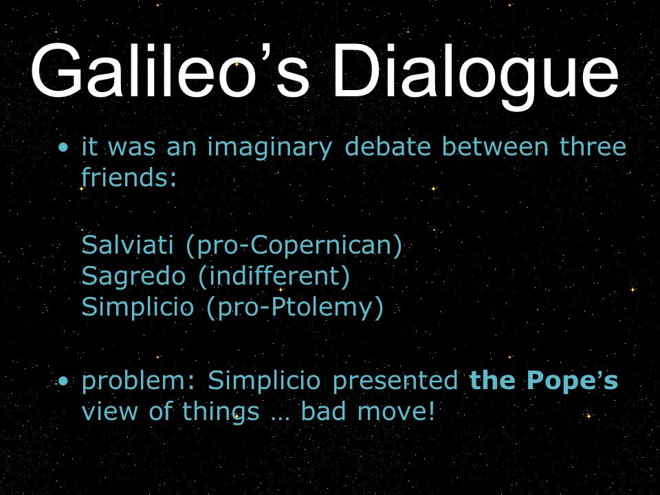 Galileo's Dialogue it was an imaginary debate between three friends:
