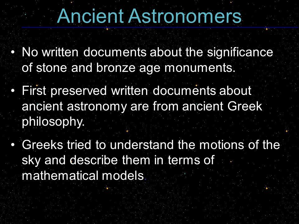 Ancient Astronomers No written documents about the significance of stone and bronze age monuments.
