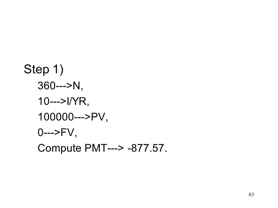 Step 1) 360--->N, 10--->I/YR, 100000--->PV, 0--->FV,