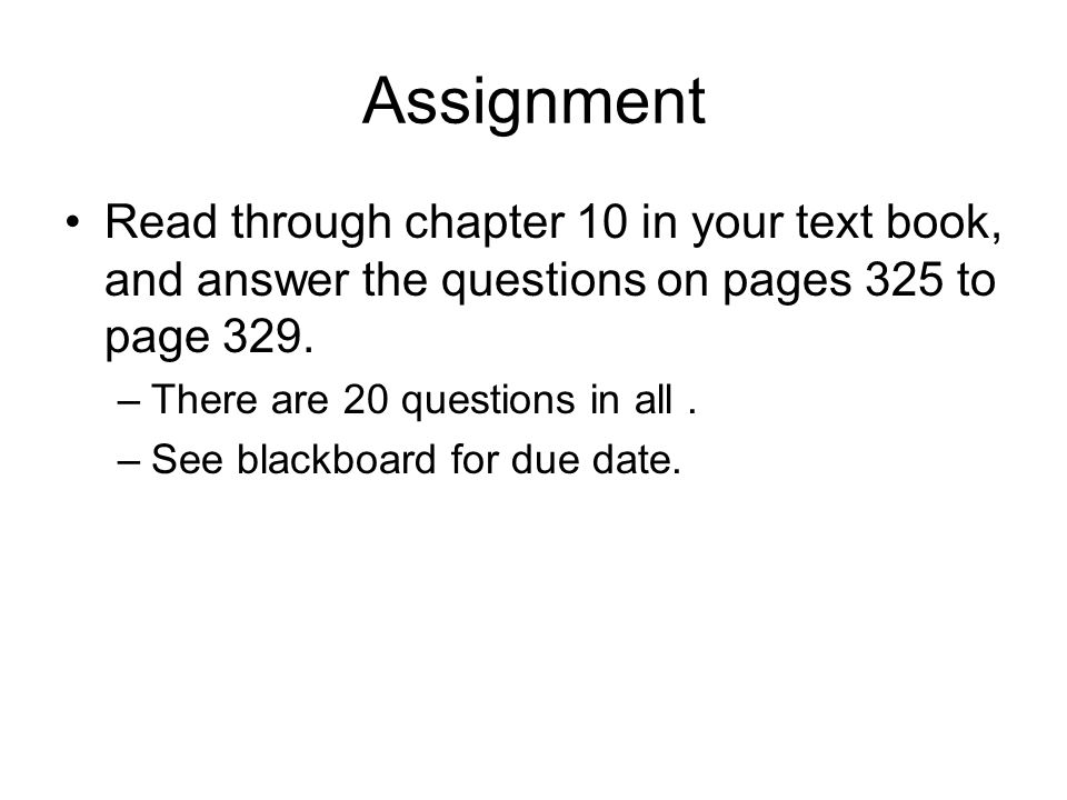 Assignment Read through chapter 10 in your text book, and answer the questions on pages 325 to page 329.