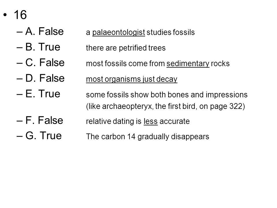 16 A. False a palaeontologist studies fossils