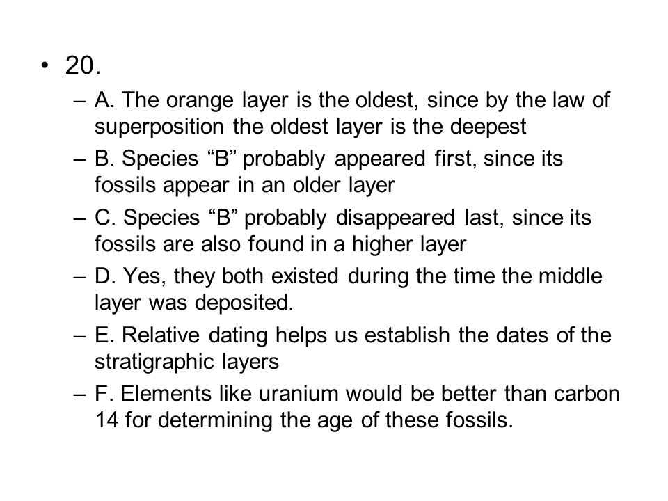 20. A. The orange layer is the oldest, since by the law of superposition the oldest layer is the deepest.