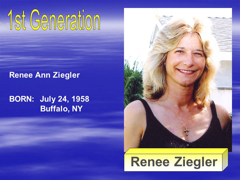 Renee Ziegler 1st Generation Renee Ann Ziegler BORN: July 24, 1958