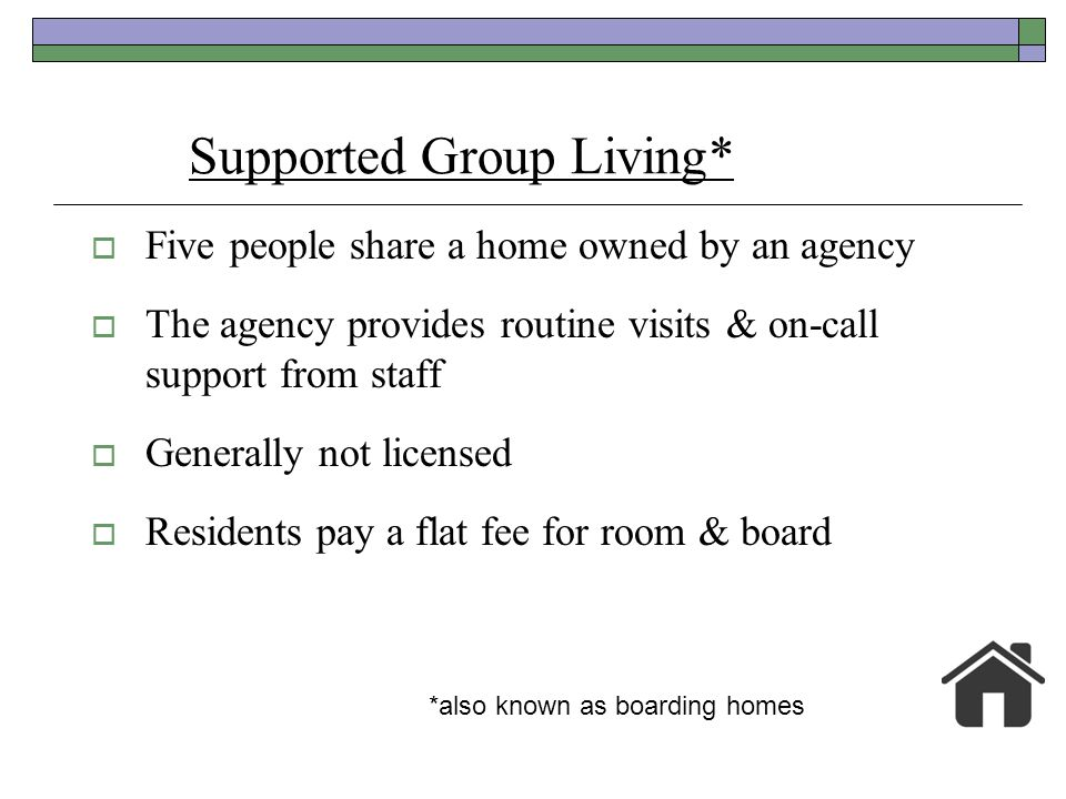 Supported Group Living*