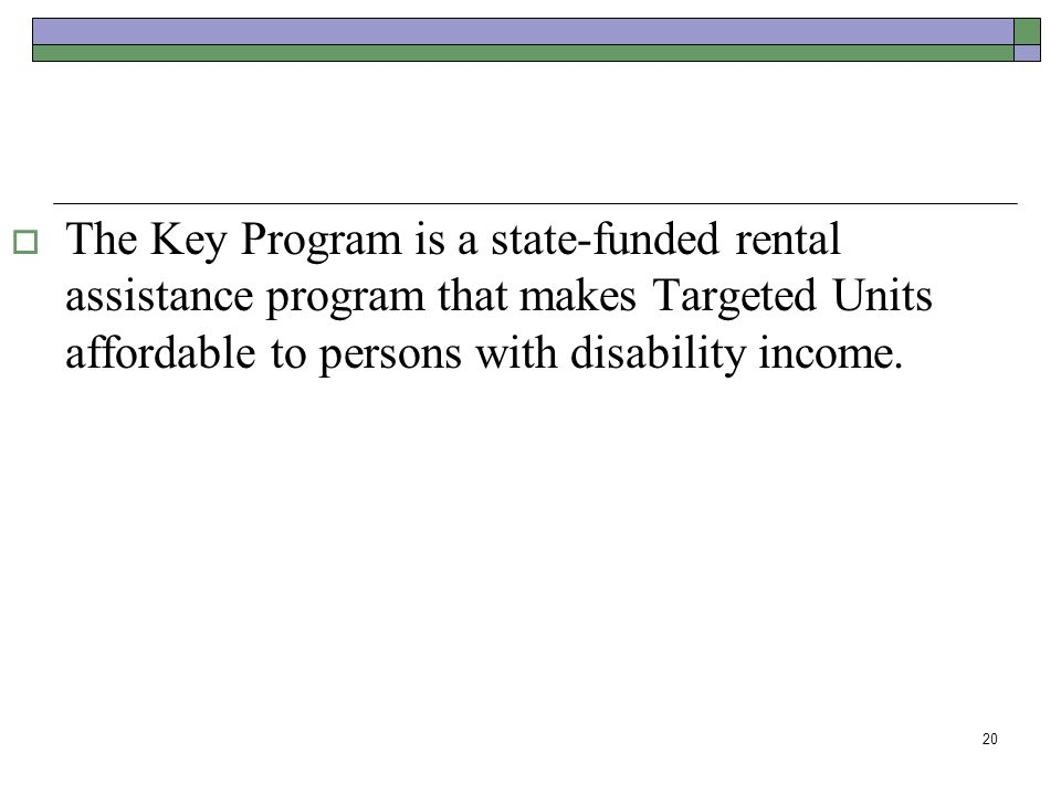 The Key Program is a state-funded rental assistance program that makes Targeted Units affordable to persons with disability income.
