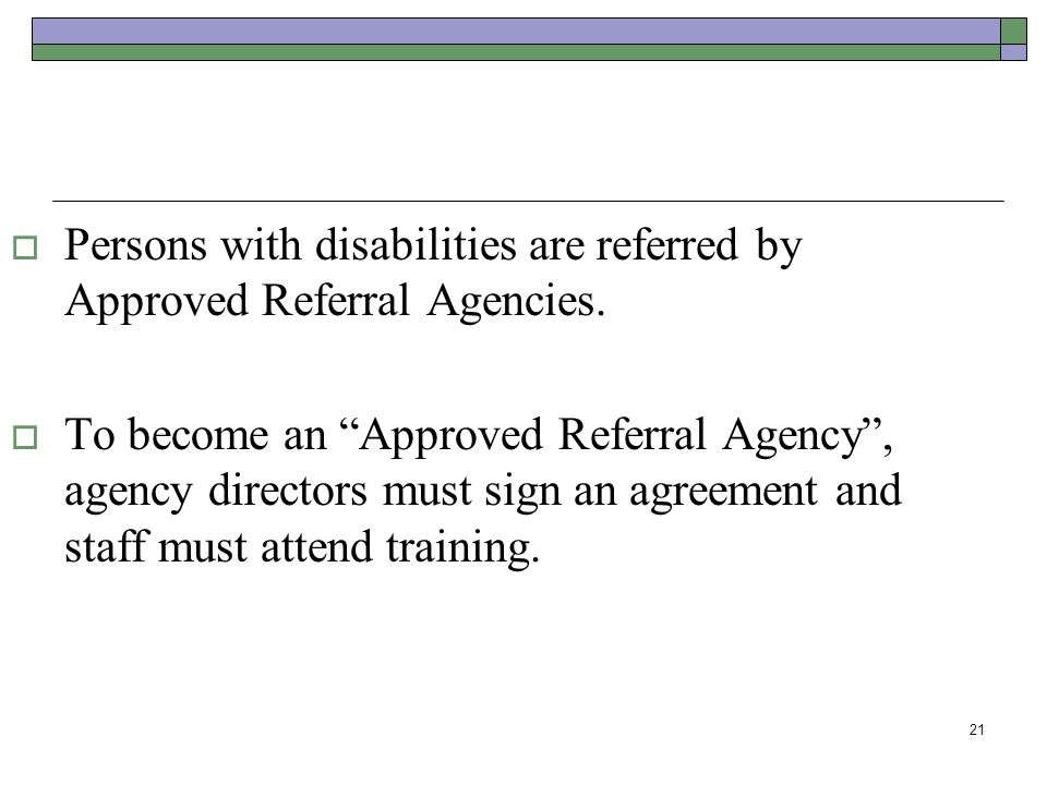 Persons with disabilities are referred by Approved Referral Agencies.