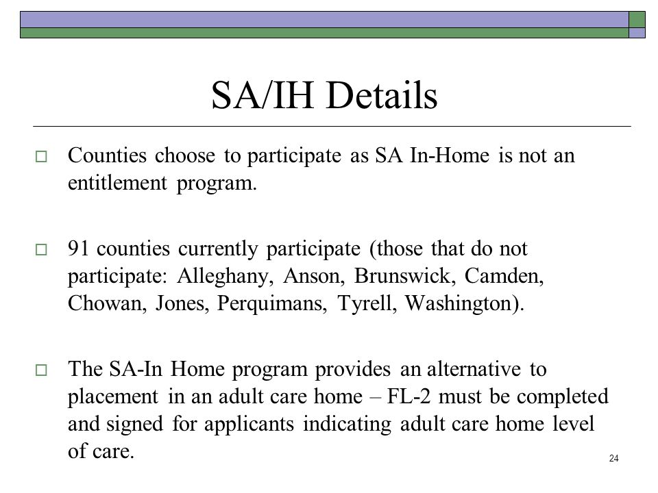 SA/IH Details Counties choose to participate as SA In-Home is not an entitlement program.