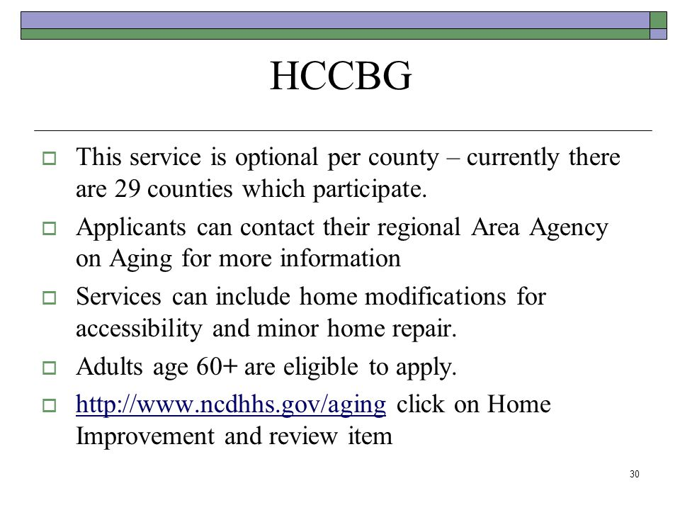 HCCBG This service is optional per county – currently there are 29 counties which participate.