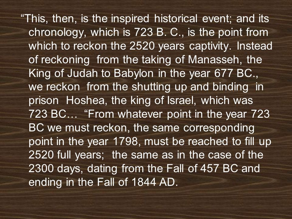This, then, is the inspired historical event; and its chronology, which is 723 B.