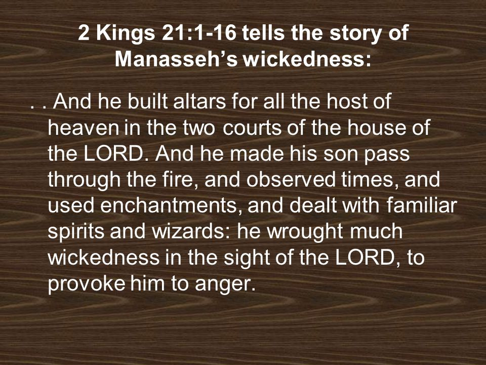 2 Kings 21:1-16 tells the story of Manasseh's wickedness:
