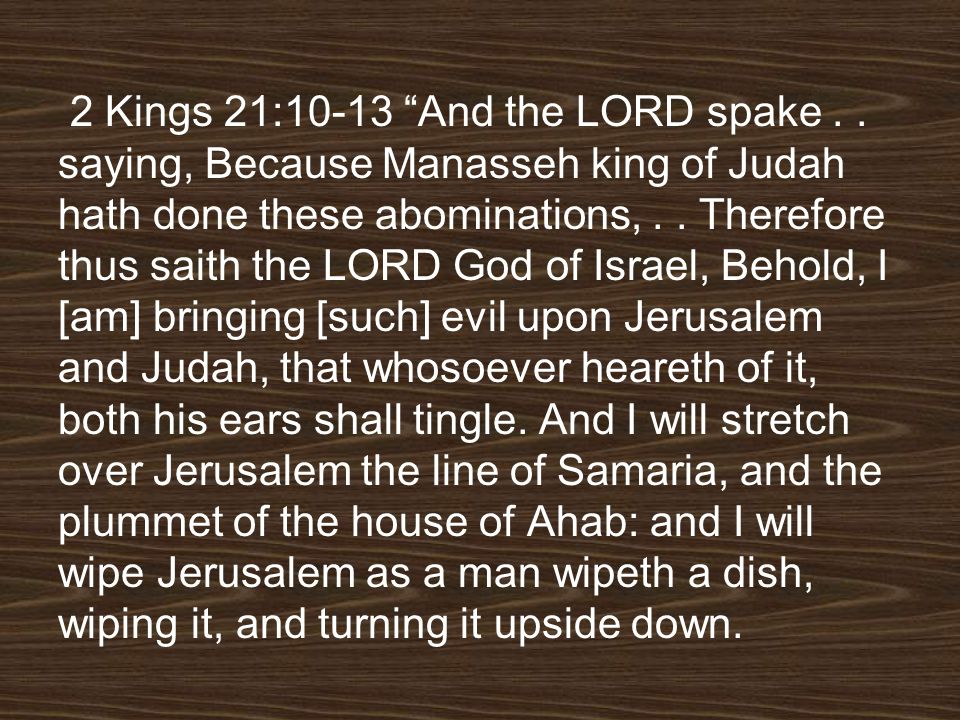 2 Kings 21:10-13 And the LORD spake