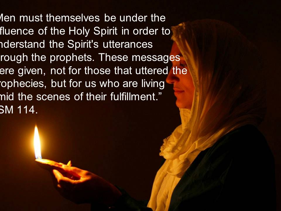 Men must themselves be under the influence of the Holy Spirit in order to understand the Spirit s utterances through the prophets.