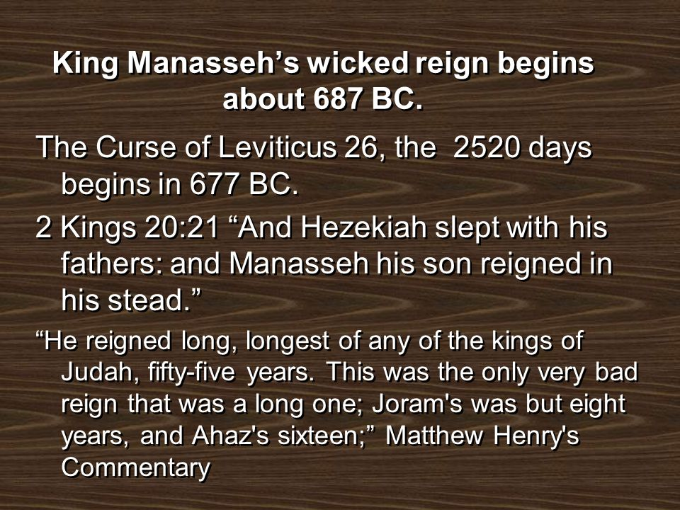 King Manasseh's wicked reign begins about 687 BC.