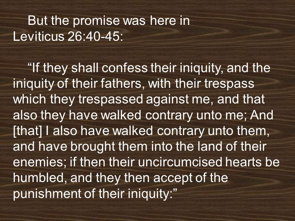 But the promise was here in Leviticus 26:40-45: