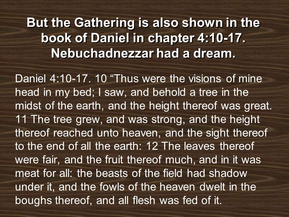 But the Gathering is also shown in the book of Daniel in chapter 4:10-17. Nebuchadnezzar had a dream.