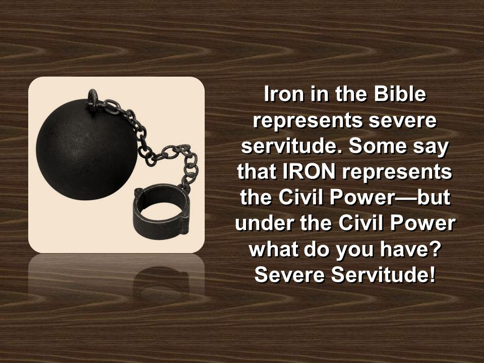 Iron in the Bible represents severe servitude
