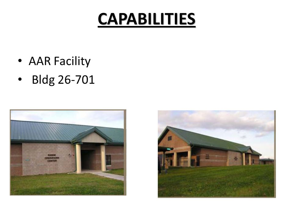 CAPABILITIES AAR Facility Bldg 26-701 ½ ballistic steel