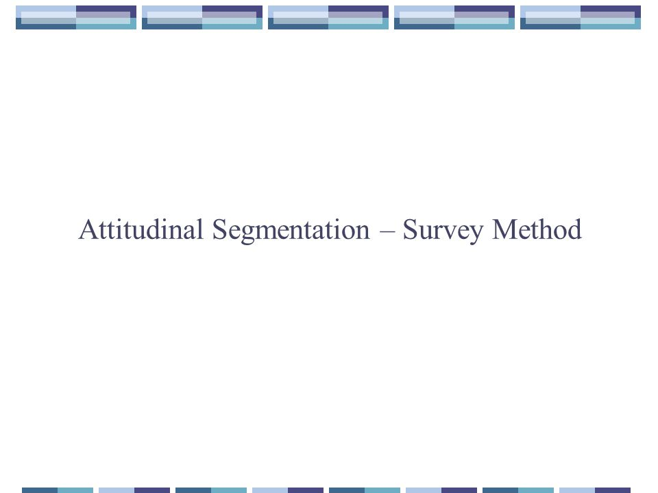 Attitudinal Segmentation – Survey Method