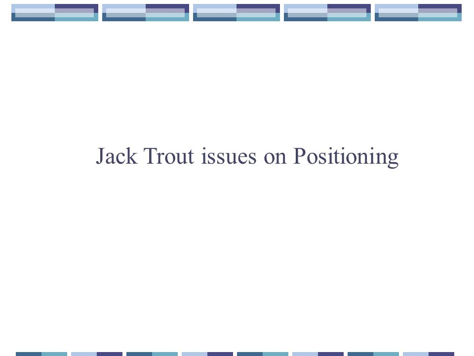 Jack Trout issues on Positioning