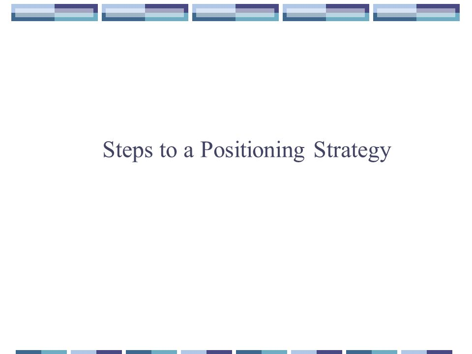 Steps to a Positioning Strategy