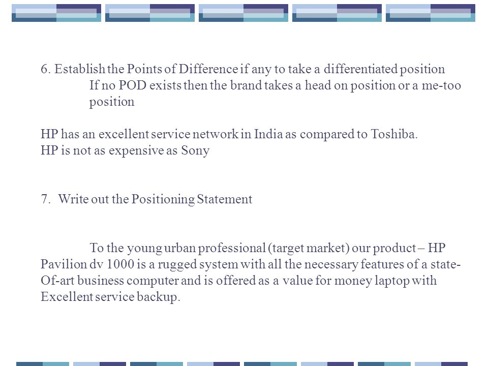 6. Establish the Points of Difference if any to take a differentiated position