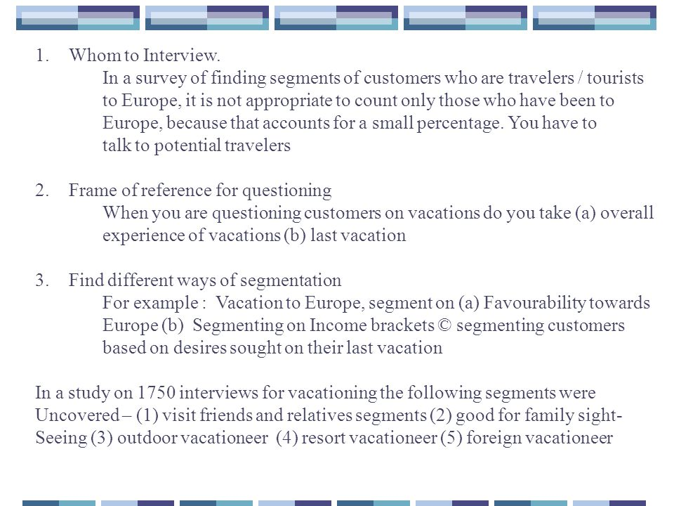 Whom to Interview. In a survey of finding segments of customers who are travelers / tourists.