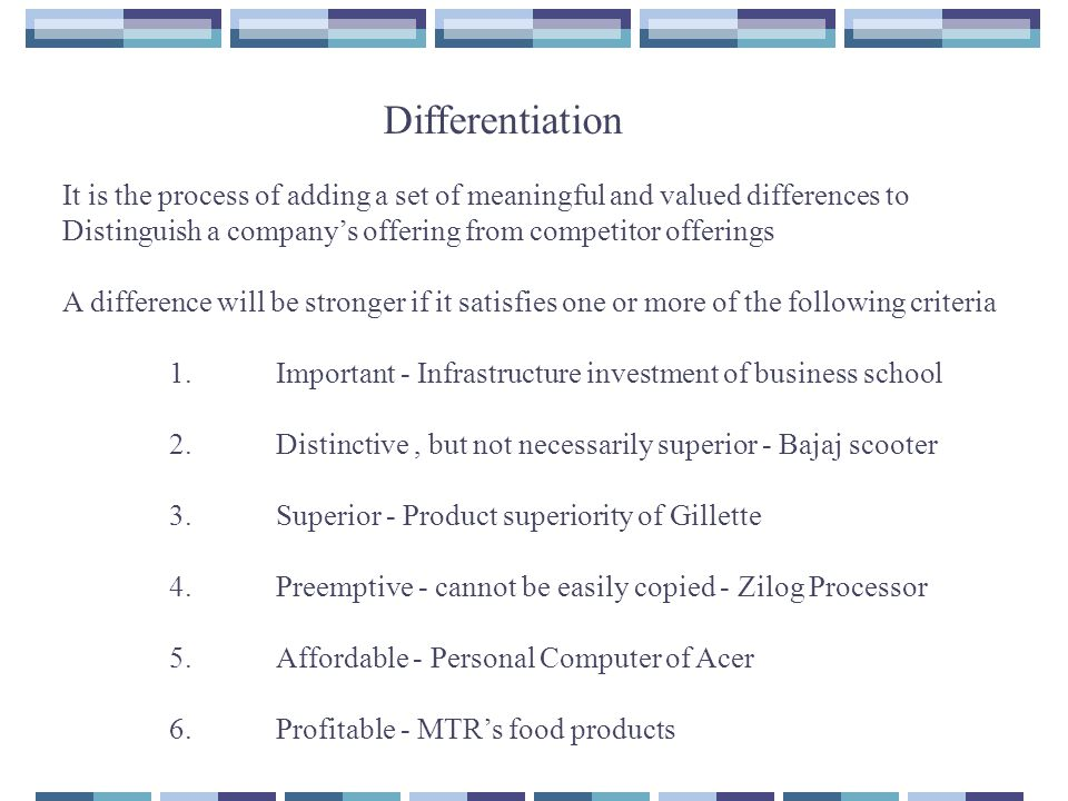 Differentiation It is the process of adding a set of meaningful and valued differences to.