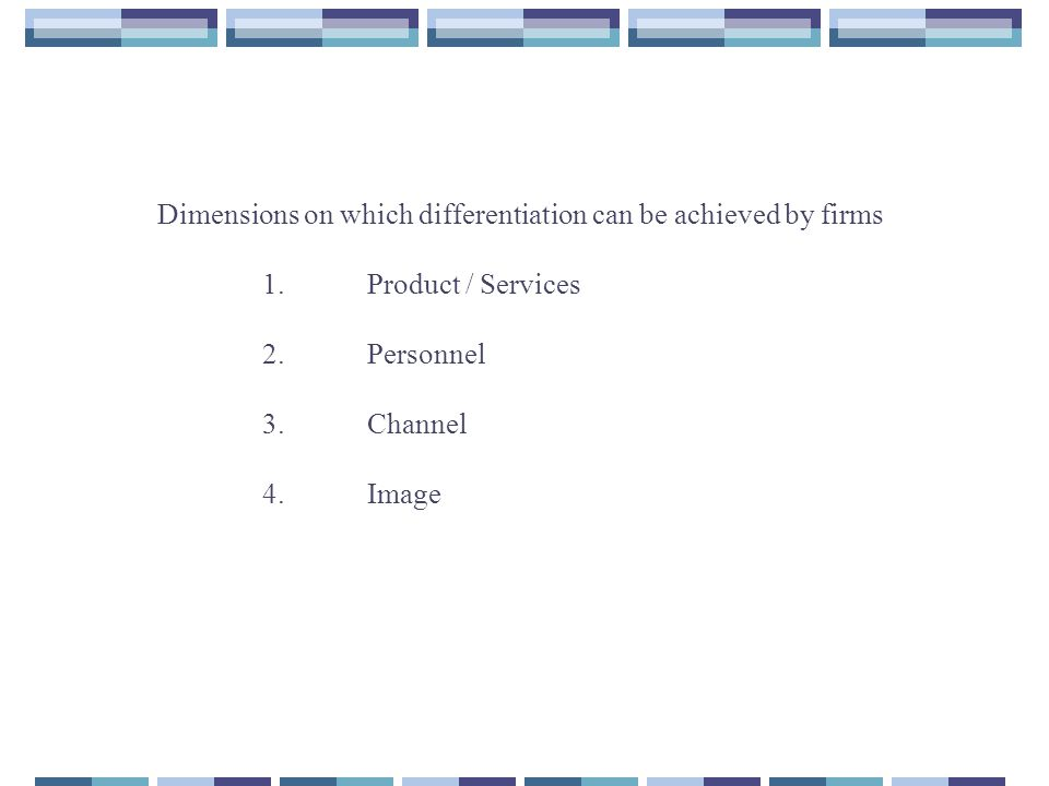 Dimensions on which differentiation can be achieved by firms