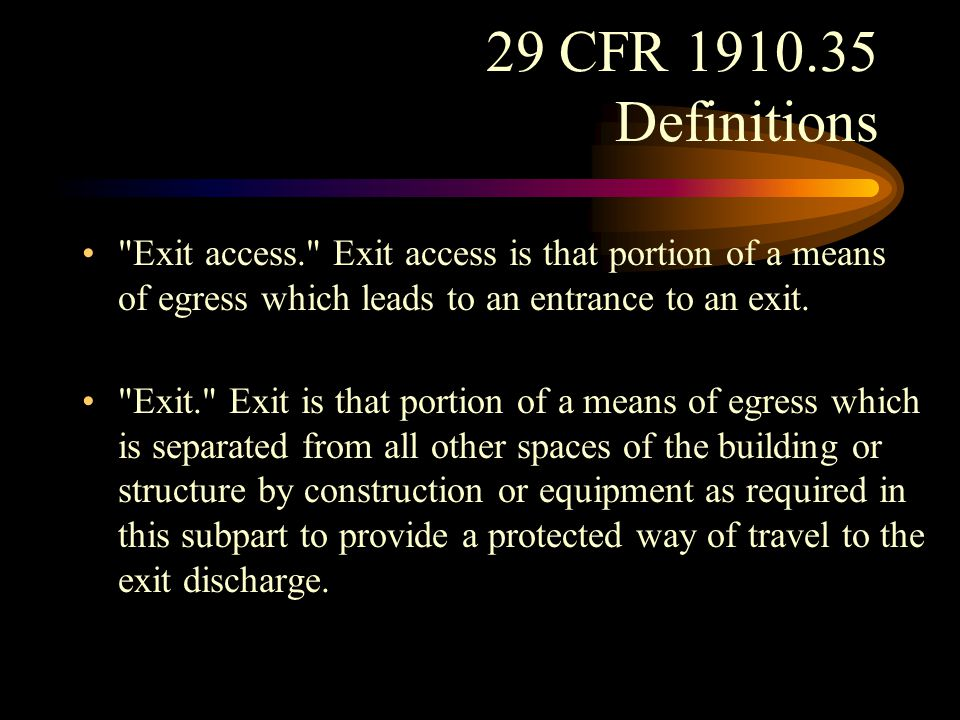29 CFR 1910.35 Definitions Exit access. Exit access is that portion of a means of egress which leads to an entrance to an exit. (