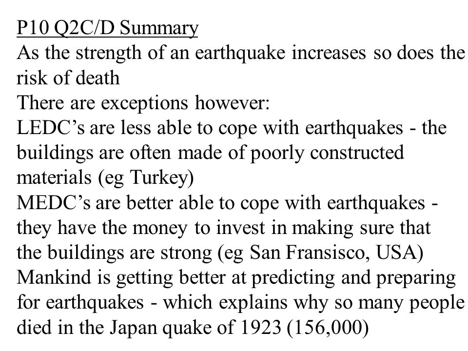P10 Q2C/D Summary As the strength of an earthquake increases so does the. risk of death. There are exceptions however: