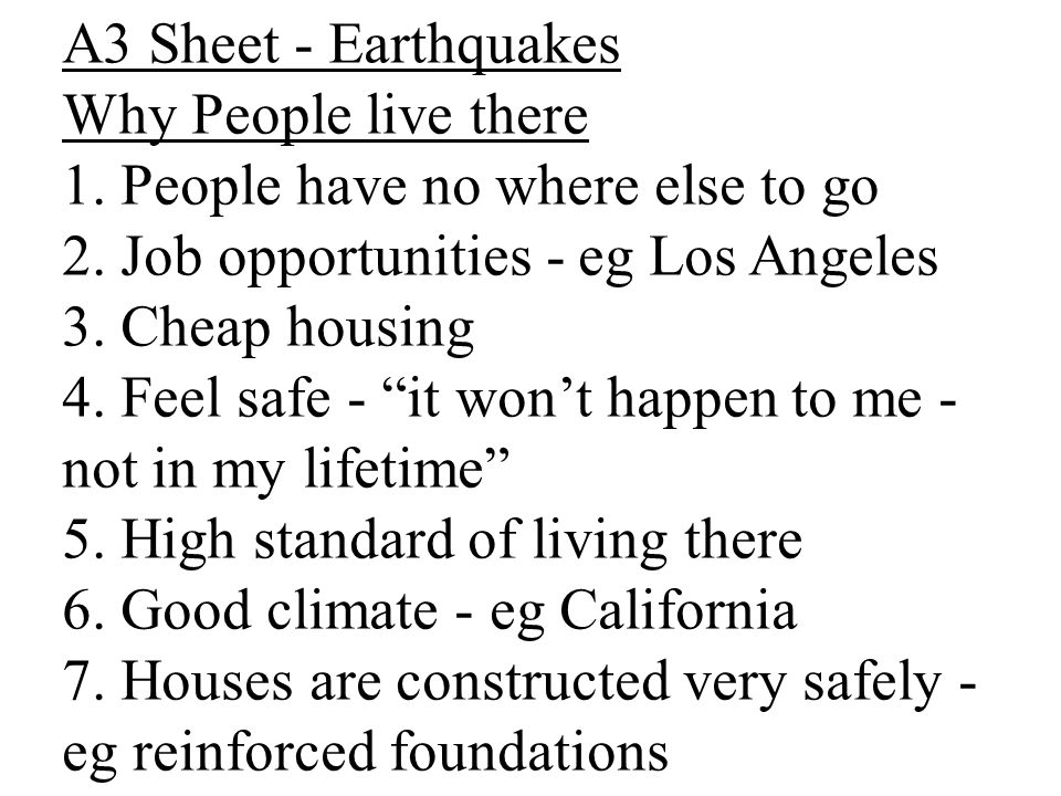 A3 Sheet - Earthquakes Why People live there. 1. People have no where else to go. 2. Job opportunities - eg Los Angeles.