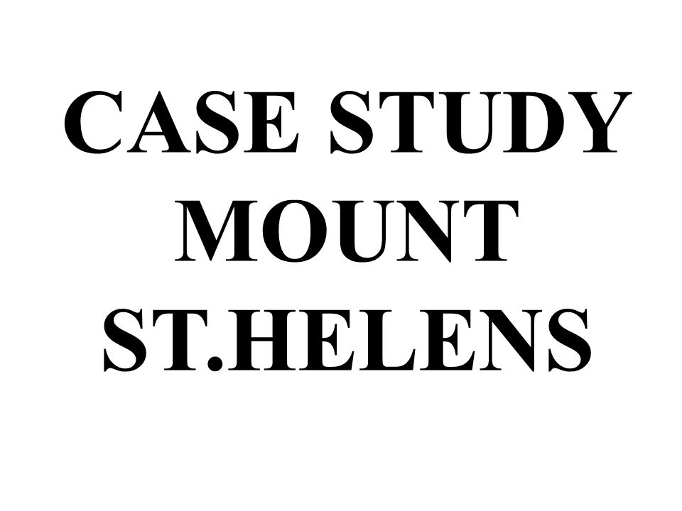 CASE STUDY MOUNT ST.HELENS